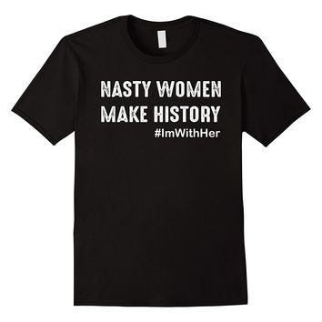Nasty Women Make History T-Shirt