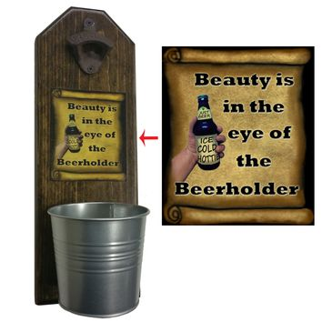 Beauty is in the Eye of the Beerholder Bottle Opener and Cap Catcher, Wall Mounted
