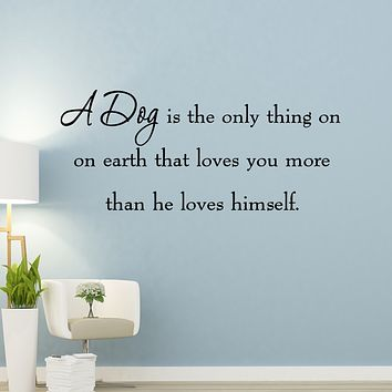 A Dog is the Only Thing on Earth Wall Quotes Decals