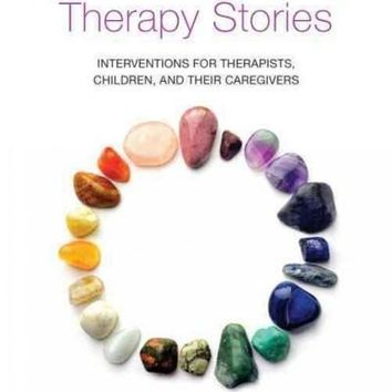 Using Trauma-Focused Therapy Stories: Interventions for Therapists, Children, and Their Caregivers