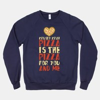 The Pizza For You And Me Sweatshirt