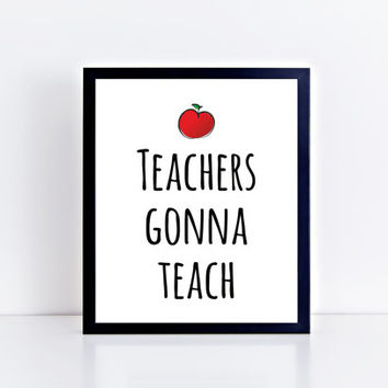 Teachers Gonna Teach, printable, quote, modern, wall decor, home decor, gift idea, office, wall art, design, phrase, education, motivational