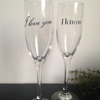 I love you, I know champagne flutes, wedding glasses toasting flutes