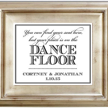 You Can Find Your Seat Here But your Place is on the Dance Floor Wedding Sign - 8x10 Customized Personalized Print