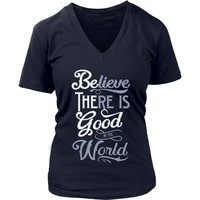 Be the Good/Believe There is Good in the World - Women's V-Neck