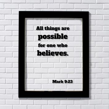 Mark 9:23 - All things are possible for one who believes. - Scripture Frame - Bible Verse - Decor
