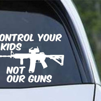 Control Your Kids Not Our Guns 2A Arms Second Amendment Die Cut Vinyl Decal Sticker