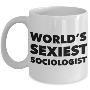 World's Sexiest Sociologist Mug Sexy Sociology Teacher Graduation Gifts Ceramic Coffee Cup