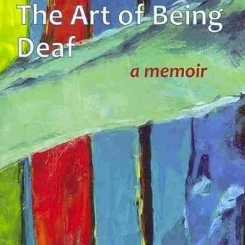 The Art of Being Deaf: A Memoir