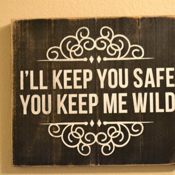 "Wood Sign Quote - ""I'll keep you safe, you keep me wild"""