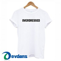 Overdressed Font T Shirt Women And Men Size S To 3XL