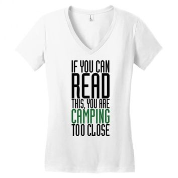 if you can read this, you are camping too close Women's V-Neck T-Shirt