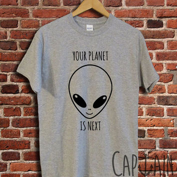 Alien shirt alien your planet is next unisex tshirt