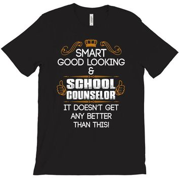 Smart Good Looking School Counselor Doesnt Get Better Than This T-Shirt