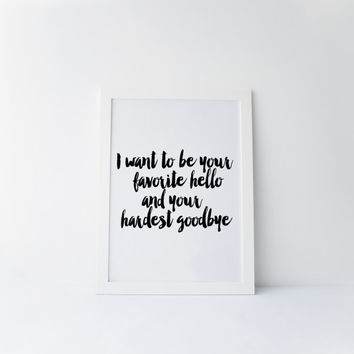 "PRINTABLE Art"" I want To Be Your Favorite Hello And Your Hardest Goodbye""Love Quote,Gift For Boyfriend,Gift For Him,Gift For Her,Instant"