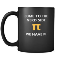 Nerd - Come to the nerd side We have pi - 11oz Black Mug