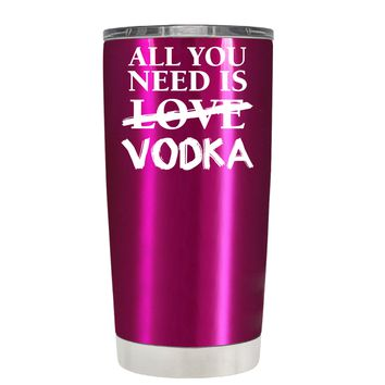 All You Need is Vodka on Translucent Pink 20 oz Tumbler Cup
