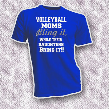 Volleyball moms bling it daughters bring it unisex shirt, proud volleyball mom tee, bling it bring it, volleyball in style tee, gift for mom