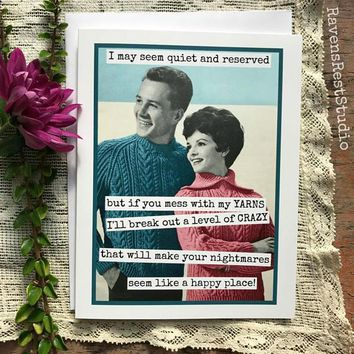 I May Seem Quiet And Reserved But If You Mess With My Yarns Funny Vintage Style Anniversary Card Valentines Day Card Love Card FREE SHIPPING