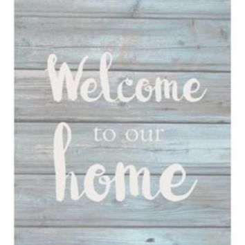 Welcome to our home  Wash out Grey background 10 inch x 12 inch