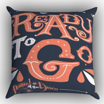 Panic At The Disco , Ready To Go Quote Zippered Pillows  Covers 16x16, 18x18, 20x20 Inches