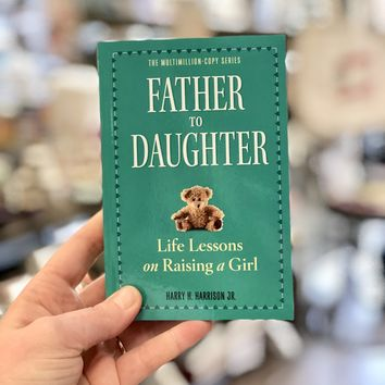Father to Daughter, Life Lessons on Raising a Girl