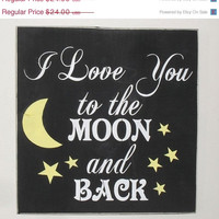 ON SALE TODAY Valentines Day Sign I love you to the moon and back Inspirational Quote  Wooden Sign  You Pick Colors