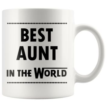 BEST AUNT IN THE WORLD * Unique Gift For Favorite Auntie From Niece, Nephew * White Coffee Mug 11oz.