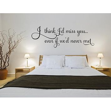 I Think I'd Miss You Even If We'd Never Met Love Bedroom Wall Decal