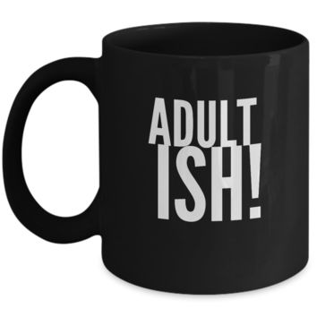 Adult Ish! Adultish Funny Humor Adult Coffee Mug