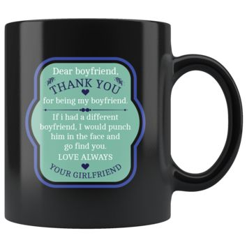 Dear Boyfriend, Thank You For Being My Boyfriend, Funny 11oz. Ceramic Black Mug, Valentine's Day Gift