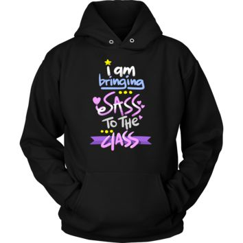 Funny I am Bringing Sass to the Class School Teaching Hoodie