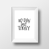 "Motivational quote ""No day but today"" Inspirational art Printable quotes Wall decor Home art Wall artwork Digital art print Black and white"