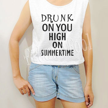 Drunk On You High On Summertime Shirts Text Shirts Funny Shirts Crop Top Crop TShirts Women Tank Top Women Tunic Women Shirts - Size S M L