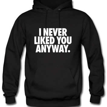 I Never Liked You Anyway Hoodie