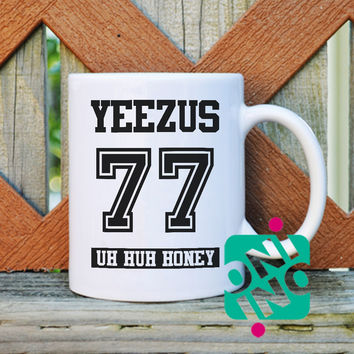 Yeezus 77 Uh Huh Honey Coffee Mug, Ceramic Mug, Unique Coffee Mug Gift Coffee