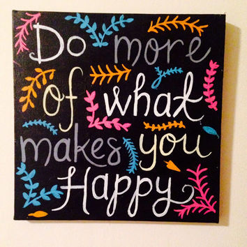 Do More of What Makes You Happy | Black Hand Painted Inspirational Canvas