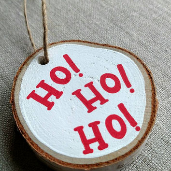 Hand lettered and hand painted 'Ho! Ho! Ho!' Rustic Christmas ornament, rustic decorations, holiday ornaments.