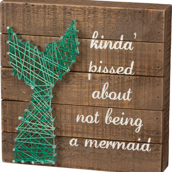 Kinda' Pissed About Not Being A Mermaid  - Mermaid Tail String Art Plank Board Box Sign - 11-in