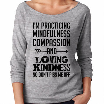 I'm practicing mindfulness, compassion and loving kindness, Terry Raw-Edge 3/4-Sleeve, slouchy, off shoulder, sweater, sweatshirt, gift