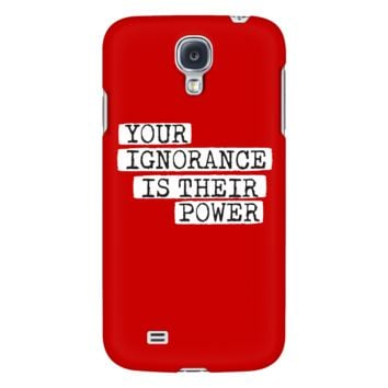 """Your Ignorance Is Their Power"" Phone Case"