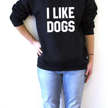 I like dogs Sweatshirt  for women fashion teen girls womens gifts ladies saying humor love animal bed jumper cute puppies