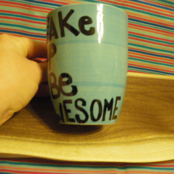 Coffee/Tea/Cup/Mug/Personalized/Custom/Upcycled/repurposed/Wake Up & Be Awesome.