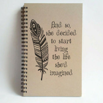 She decided to start living the life she'd imagined, 5x8 writing journal, custom spiral notebook, personalized memory book, inspirational