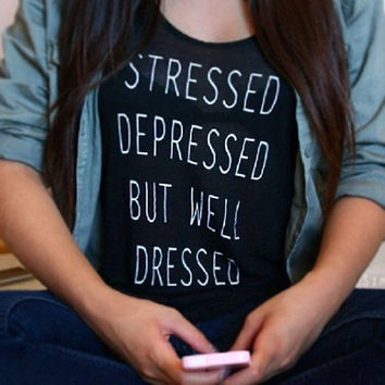 Stressed depressed but well dressed black tshirt for women tshirts shirts shirt top