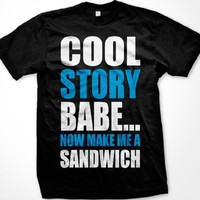 Cool Story Babe... Now Make Me A Sandwich Mens T-shirt, Big and Bold Funny Statements Tee Shirt