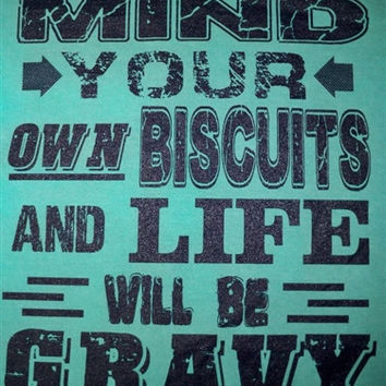 Southern Chics Funny Mind Your Own Biscuits & Life Will Be Gravy Comfort Colors Girlie Bright T Shirt