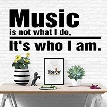 Music Its Not What I do Its Who I Am Inspirational Words Quote Home Decor Vinyl Wall Art Stickers Decals Graphics
