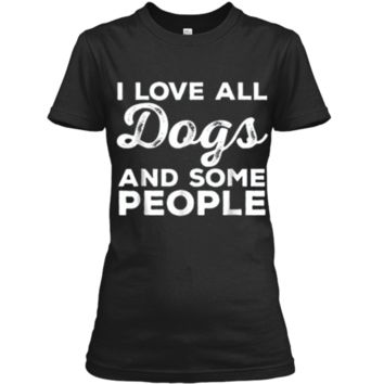 I Love All Dogs  Funny Introvert Doggy Lover  Ladies Custom