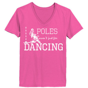 Poles Aren't Just For Dancing - Ladies' V-Neck T-Shirt